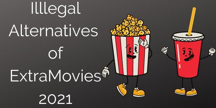 Illlegal Alternatives of ExtraMovies 2021