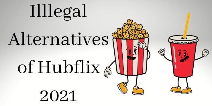 Illlegal Alternatives of Hubflix 2021