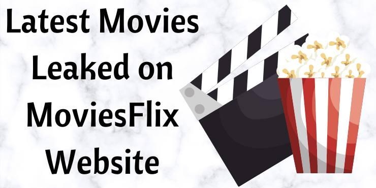 Latest Movies Leaked on MoviesFlix Website